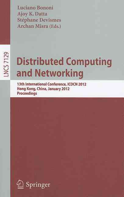 Distributed Computing and Networking By Bononi, Luciano (EDT)/ Datta, Ajoy (EDT)/ Devismes, Stephane (EDT)/ Misra, Archan (EDT)